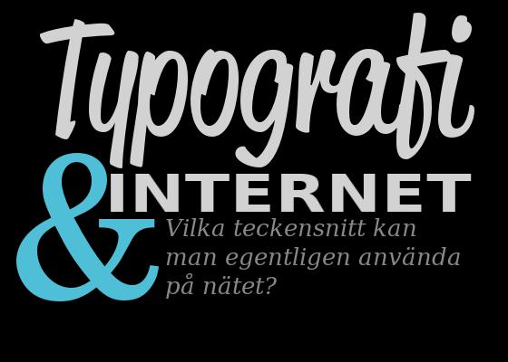 Typografi & Internet - Vilka teckensnitt kan man egentligen använda på nätet?